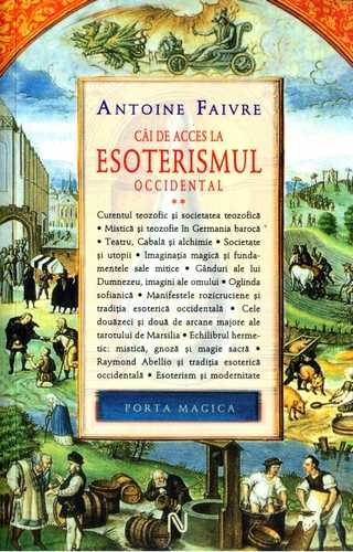 Antoine Faivre - Căi de acces la esoterismul occidental (vol. II