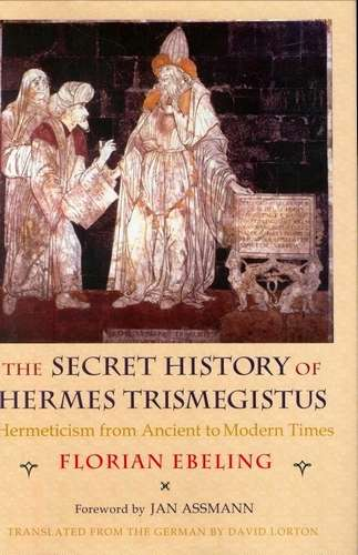 Florian Ebeling - The Secret History of Hermes Trismegistus