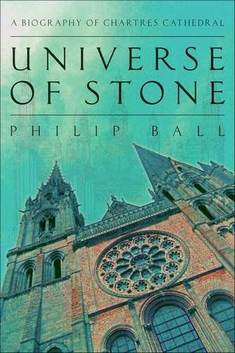 P. Ball - Universe of Stone - A Biography of Chartres Cathedral