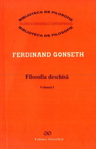 Ferdinand Gonseth - Filosofia deschisă (vol. 1)