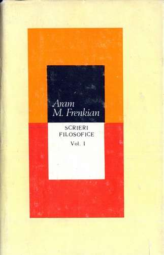 Aram M. Frenkian - Scrieri filosofice (vol. 1)