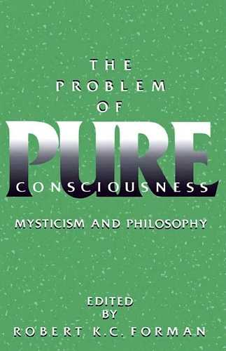 Robert Forman (ed.) - The Problem of Pure Consciousness