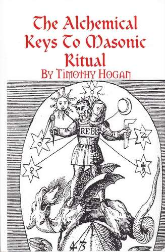 Timothy Hogan - The Alchemical Keys to Masonic Ritual