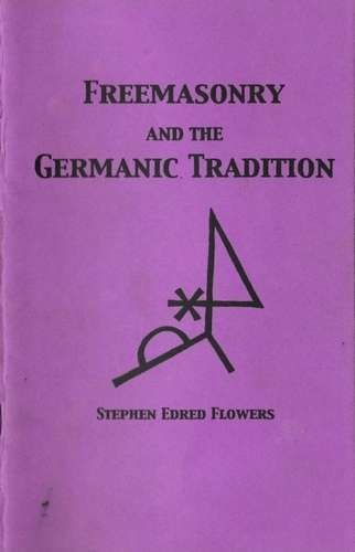 S. Edred Flowers - Freemasonry and the Germanic Tradition