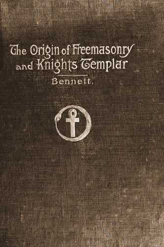 J. Bennett - The Origin of Freemasonry and Knights Templar