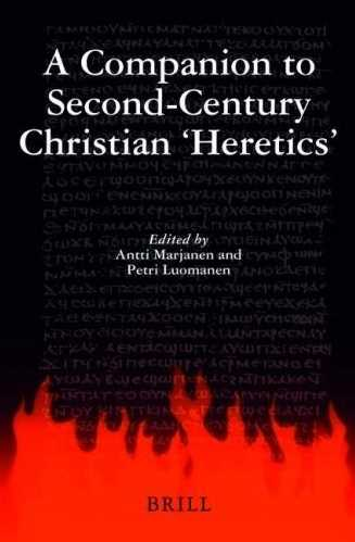 A. Marjanen - A Companion to Second-Century Christian 'Heretics'