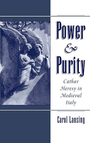 Carol Lansing - Power & Purity - Cathar Heresy in Medieval Italy