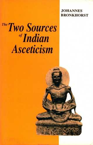 Johannes Bronkhorst - The Two Sources of Indian Asceticism