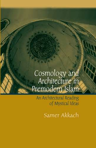 Samer Akkach - Cosmology and Architecture in Premodern Islam