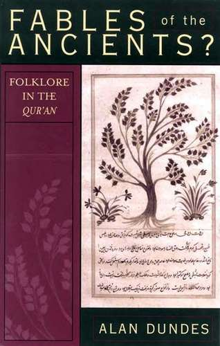Alan Dundes - Fables of the Ancients? Folklore in the Qur'an