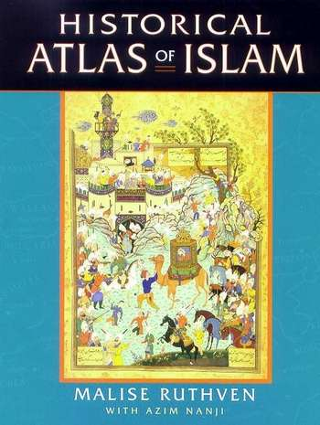 Malise Ruthven - Historical Atlas of Islam