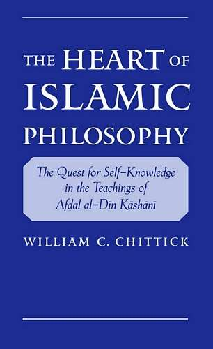 William Chittick - The Heart of Islamic Philosophy