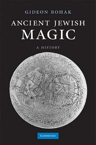 Gideon Bohak - Ancient Jewish Magic - A History