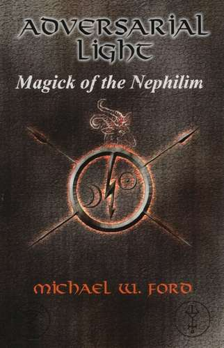 Michael W. Ford - Adversarial Light - Magick of the Nephilim