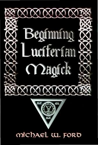 Michael W. Ford - Beginning Luciferian Magick