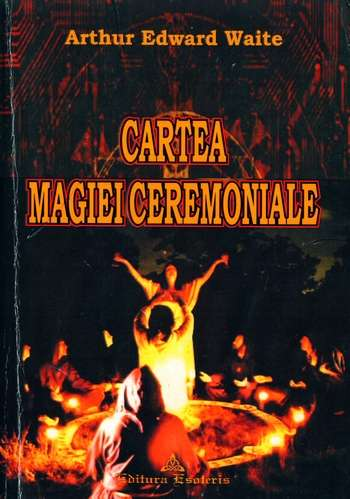Arthur Edward Waite - Cartea magiei ceremoniale
