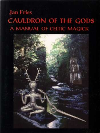 Jan Fries - Cauldron of the Gods - A Manual of Celtic Magick