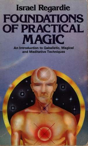Israel Regardie - Foundations of Practical Magic