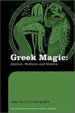 J.C.B. Petropoulos - Greek Magic: Ancient, Medieval and Modern