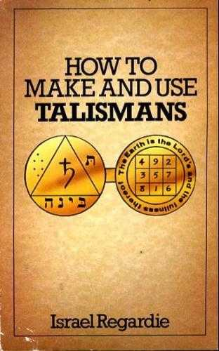 Israel Regardie - How to Make and Use Talismans