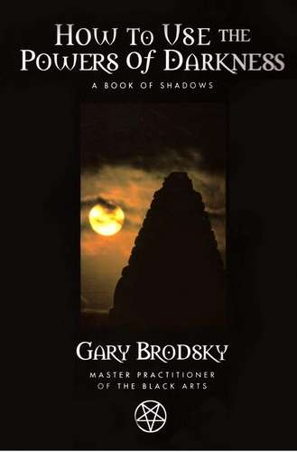 Gary Brodsky - How to Use the Powers of Darkness