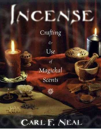 Carl F. NEal - Incense - Crafting & Use of Magickal Scents
