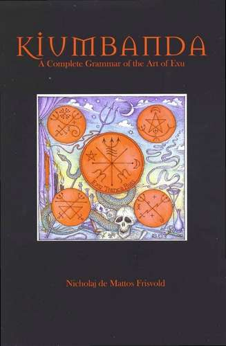 N. Frisvold - Kiumbanda - A Complete Grammar of the Art of Exu