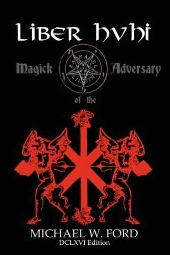 Michael W. Ford - Liber HVHI - Magick of the Adversary