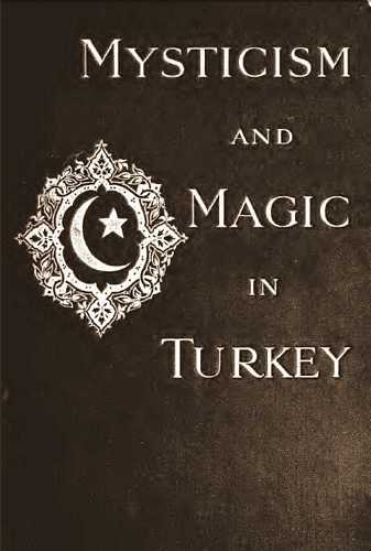 Lucy M. Garnett - Mysticism and Magic in Turkey