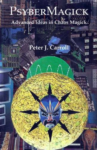 Peter Carroll - Psyber Magick - Advanced Ideas in Chaos Magick
