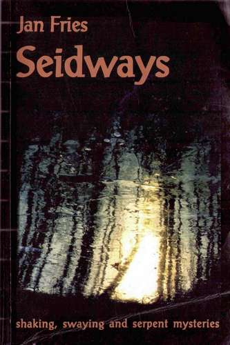 Jan Fries - Seidways - Shaking, Swaying and Serpent Mysteries