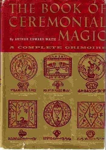 Arthur Edward Waite - The Book of Ceremonial Magic