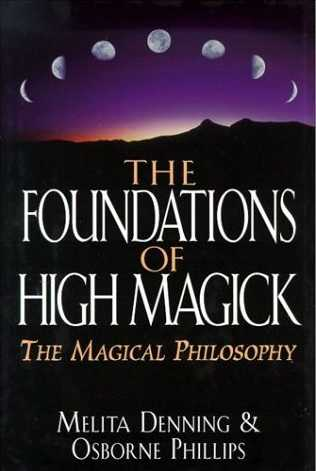 M. Denning & O. Phillips - The Foundations of High Magick