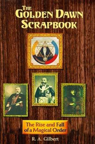 R.A. Gilbert - The Golden Dawn Scrapbook
