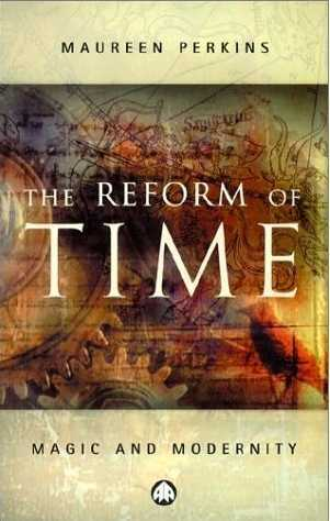 Maureen Perkins - The Reform of Time - Magic and Modernity