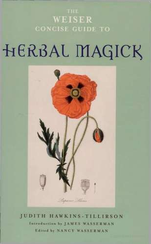 Judith Hawkins-Tillirson - The Weiser Guide to Herbal Magick