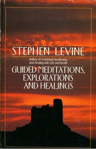 Stephen Levine - Guided Meditations, Explorations and Healings