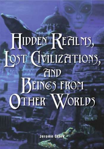 Jerome Clark - Hidden Realms, Lost Civilizations