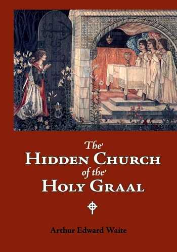 Arthur Edward Waite - The Hidden Church of the Holy Graal