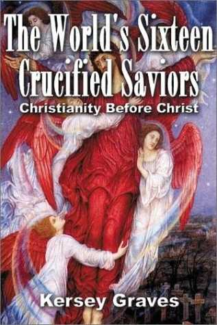 Kersey Graves - The World's Sixteen Crucified Saviors