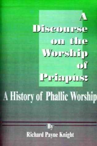 R.P. Knight - A Discourse on the Worship of Priapus