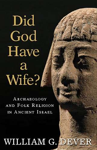 William Dever - Did God Have a Wife?