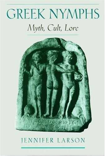 Jennifer Larson - Greek Nymphs - Myth, Cult, Lore