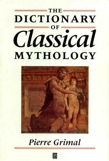 Pierre Grimal - The Dictionary of Classical Mythology