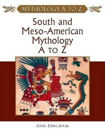 Ann Bingham - South and Meso-American Mythology A to Z