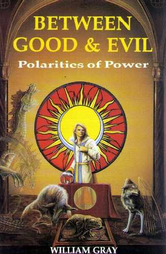 William Gray - Between Good & Evil - Polarities of Power