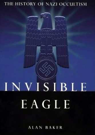 Alan Baker - Invisible Eagle - The History of Nazi Occultism - Click pe imagine pentru închidere