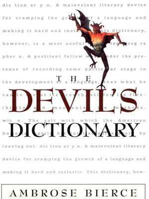 Ambrose Bierce - The Devil's Dictionary