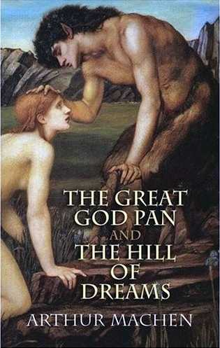 Arthur Machen - The Great God Pan; The Hill of Dreams