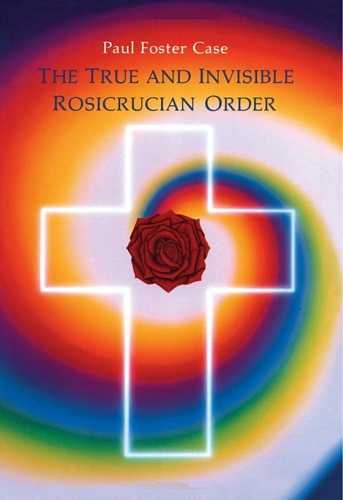 Paul Foster Case - The True and Invisible Rosicrucian Order